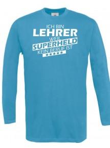 Longshirt Ich bin Lehrer, weil Superheld kein Beruf ist