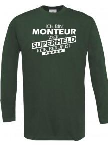 Longshirt Ich bin Monteur, weil Superheld kein Beruf ist