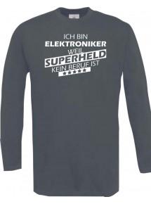 Longshirt Ich bin Elektroniker, weil Superheld kein Beruf ist