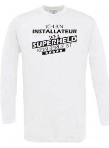 Longshirt Ich bin Installateur, weil Superheld kein Beruf ist