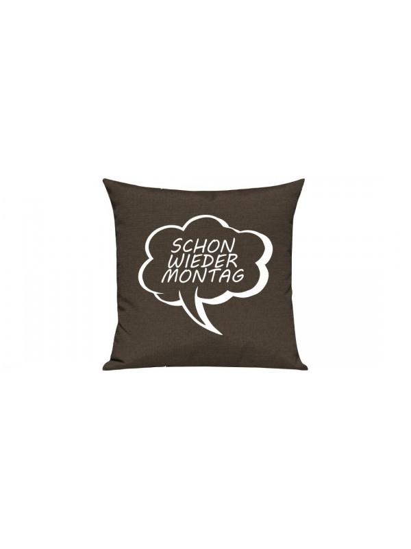 Sofa Kissen, Sprechblase Schon wieder Montag, Farbe braun