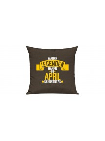 Sofa Kissen, Wahre LEGENDEN haben im April Geburtstag, Farbe braun