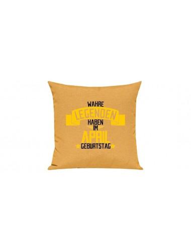 Sofa Kissen, Wahre LEGENDEN haben im April Geburtstag, Farbe gelb