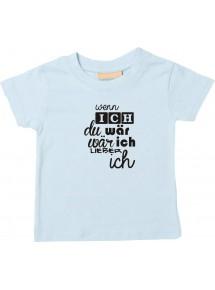 Kinder T-Shirt  wenn ich du wär wär ich lieber ich,  0-48 Monate
