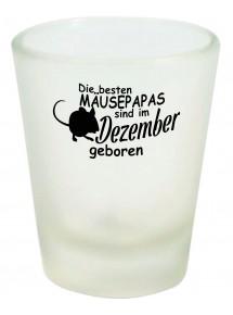Schnapsglas, Die besten Mäusepapas sind im  geboren